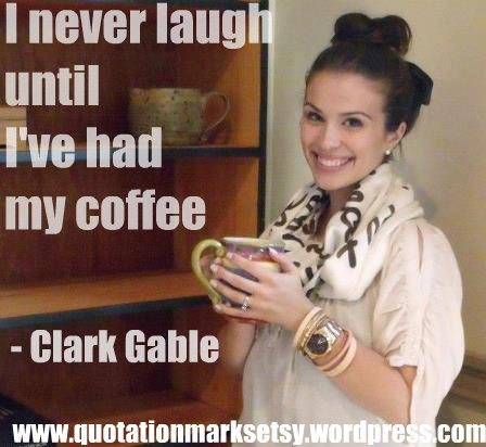 I never laugh until I've had my coffee